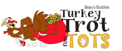 Beau's Buddies Turkey Trot for Tots The Bo Run Citizen's Race is a Running race in Greenville, North Carolina consisting of a 3K.